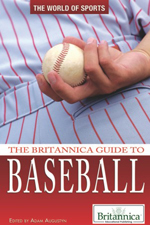 The World of Sports: The Britannica Guide to Baseball