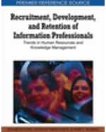 Library Information Science Collection: Recruitment, Development, And Retention Of Information Professionals: Trends In Human Resources And Knowledge Management