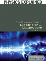 Physics Explained: The Britannica Guide to Electricity and Magnetism