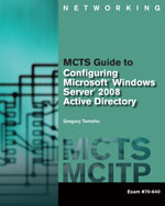 MCTS Guide to Configuring Microsoft® Windows Server® 2008 Active Directory (Exam #70-640)