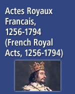 Actes Royaux Francais, 1256-1794 (French Royal Acts, 1256-1794)