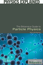 Physics Explained: The Britannica Guide to Particle Physics
