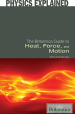Physics Explained: The Britannica Guide to Heat, Force, and Motion