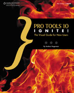 Pro Tools 10 Ignite!: The Visual Guide for New Users