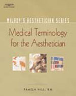 Milady's Aesthetician Series: Medical Terminology:  A Handbook for the Skin Care Specialist