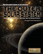 An Explorer's Guide to the Universe Series: The Outer Solar System: Jupiter, Saturn, Uranus, Neptune and the Dwarf Planets