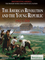 Documenting America: The Primary Source Documents of a Nation: The American Revolution and the Young Republic