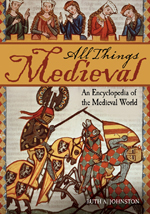 All Things Medieval: An Encyclopedia Of Medieval World