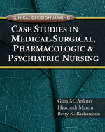 Clinical Decision Making Case Studies in Med Surge, Pharmacology and Psychiatric Nursing