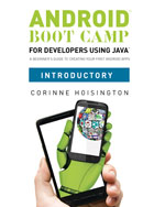 Android Boot Camp for Developers using Java, Introductory: A Beginner's Guide to Creating Your First Android Apps