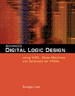 Advanced Digital Logic Design Using VHDL, State Machines, and Synthesis for FPGA's
