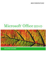 New Perspectives on Microsoft Office 2010, Second Course