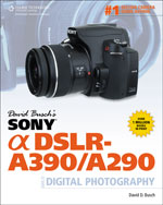 David Busch's Sony Alpha DSLR-A390/A290 Guide to Digital Photography