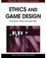Gaming Technologies Collection: Ethics And Game Design: Teaching Values Through Play