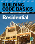 Building Code Basics: Residential: Based on the International Residential Code