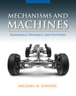 Mechanisms and Machines: Kinematics, Dynamics, and Synthesis