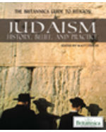 The Britannica Guide to Religion: Judaism: History, Belief, and Practice