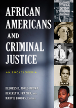 African Americans and Criminal Justice: An Encyclopedia