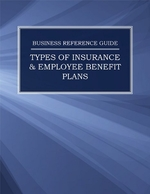 Business Reference Guide: Types of Insurance & Employee Benefit Plans