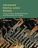 Advanced Digital Logic Design Using Verilog, State Machines, and Synthesis for FPGA's