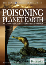 The Environment: Ours to Save: Poisoning Planet Earth: Pollution and Other Environmental Hazards