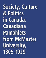 Society, Culture & Politics in Canada: Canadiana Pamphlets from McMaster University, 1818-1929