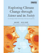 Exploring Climate Change in Science and Society: An Anthology of Mike Hulme's Writings, Speeches and Interviews
