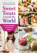 Sweet Treats around the World: An Encyclopedia of Food and Culture