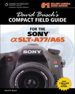 David Busch's Sony Alpha SLT-A77/A65 Compact Field Guide